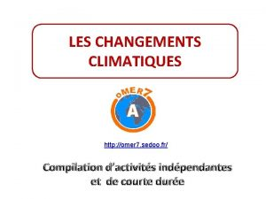 LES CHANGEMENTS CLIMATIQUES http omer 7 sedoo fr