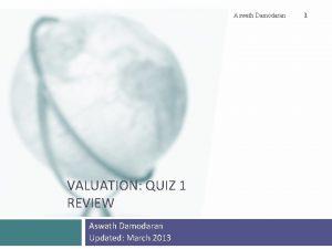 Aswath Damodaran VALUATION QUIZ 1 REVIEW Aswath Damodaran
