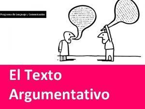 Programa de Lenguaje y Comunicacin El Texto Argumentativo