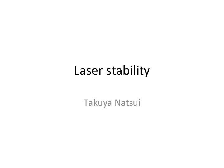 Laser stability Takuya Natsui Oscillator phase lock stability