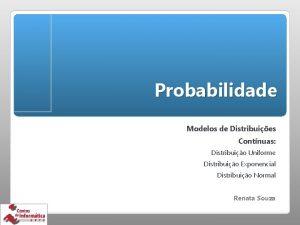 Probabilidade Modelos de Distribuies Contnuas Distribuio Uniforme Distribuio