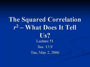 The Squared Correlation 2 r What Does It