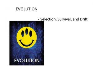 EVOLUTION Selection Survival and Drift Chapter 15 Evolution