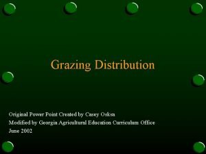 Grazing Distribution Original Power Point Created by Casey