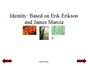 Identity Based on Erikson and James Marcia Maddy