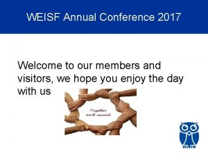 WEISF Annual Conference 2017 Welcome to our members
