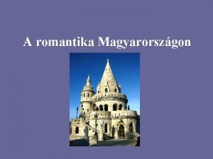 A romantika Magyarorszgon Trtneti httr A reformkor 1830