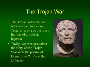 The Trojan War The Trojan War the war