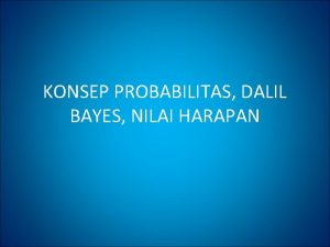 KONSEP PROBABILITAS DALIL BAYES NILAI HARAPAN PROBABILITAS Probabilitas