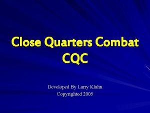 Close Quarters Combat CQC Developed By Larry Klahn