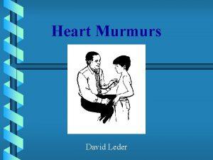 Heart Murmurs David Leder Outline I Basic Pathophysiology