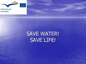 SAVE WATER SAVE LIFE 1 Plan In our