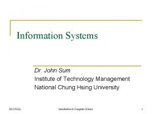Information Systems Dr John Sum Institute of Technology