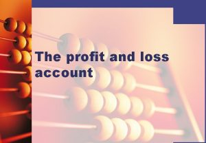 The profit and loss account The profit and