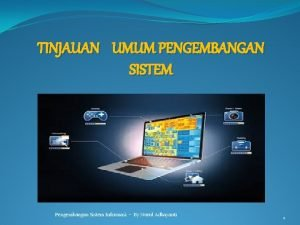 TINJAUAN UMUM PENGEMBANGAN SISTEM Pengembangan Sistem Informasi By