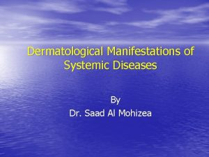 Dermatological Manifestations of Systemic Diseases By Dr Saad