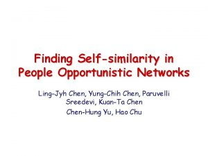 Finding Selfsimilarity in People Opportunistic Networks LingJyh Chen