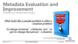Metadata Evaluation and Improvement Ted Habermann Metadata Game