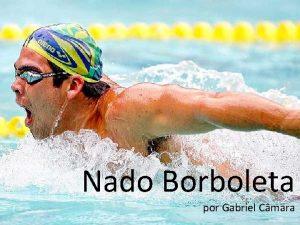 Nado Borboleta por Gabriel Cmara Nado Borboleta Regras
