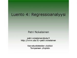 Luento 4 Regressioanalyysi Petri Nokelainen petri nokelainenuta fi