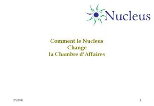 Comment le Nucleus Change la Chambre dAffaires 072008
