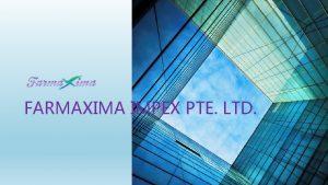 FARMAXIMA IMPEX PTE LTD Introduction Farmaxima Impex Pte