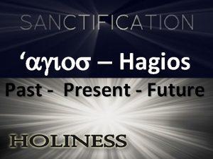 agios Hagios Past Present Future Past 11 But