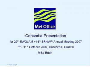 Consortia Presentation for 29 th EWGLAM 14 th