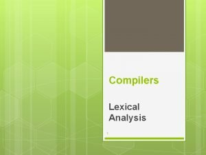 Compilers Lexical Analysis 1 2 Lexical Analysis while