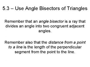 5 3 Use Angle Bisectors of Triangles Remember
