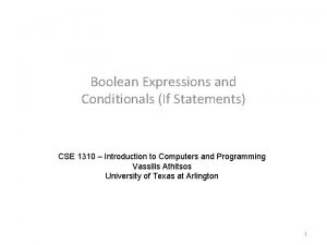 Boolean Expressions and Conditionals If Statements CSE 1310