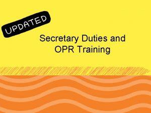 Secretary Duties and OPR Training Secretarial Duties As