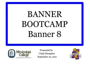 BANNER BOOTCAMP Banner 8 Presented by Cindy Hampton