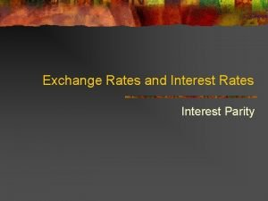 Exchange Rates and Interest Rates Interest Parity PPP