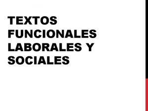 TEXTOS FUNCIONALES LABORALES Y SOCIALES TEXTOS FUNCIONALES LABORALES