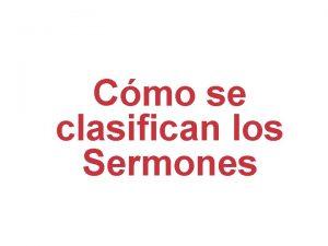 Cmo se clasifican los Sermones CMO SE CLASIFICAN