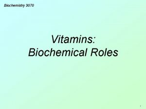 Biochemistry 3070 Vitamins Biochemical Roles 1 Vitamins Vitamins
