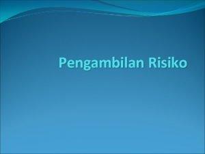 Pengambilan Risiko PENDAHULUAN Setiap aktivitas bisnis yang dilakukan