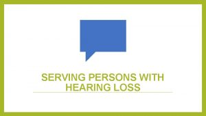 SERVING PERSONS WITH HEARING LOSS Classification of Hearing
