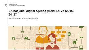 Kommunal og moderniseringsdepartementet En nasjonal digital agenda Meld
