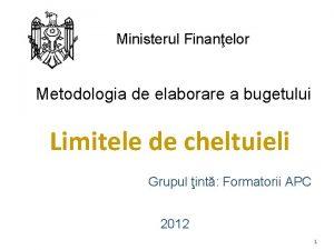 Ministerul Finanelor Metodologia de elaborare a bugetului Limitele