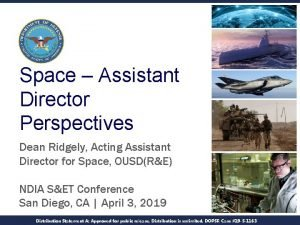 Space Assistant Director Perspectives Dean Ridgely Acting Assistant