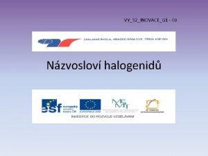 VY32INOVACEG 1 09 Nzvoslov halogenid Halogenidy Jsou dvouprvkov