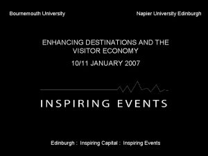 Bournemouth University Napier University Edinburgh ENHANCING DESTINATIONS AND