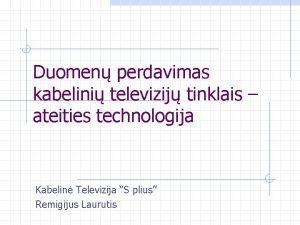 Duomen perdavimas kabelini televizij tinklais ateities technologija Kabelin