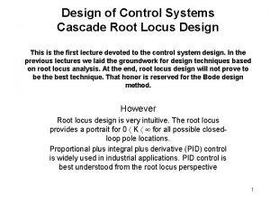 Design of Control Systems Cascade Root Locus Design