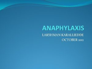 ANAPHYLAXIS LAKSHMAN KARALLIEDDE OCTOBER 2011 A precise definition