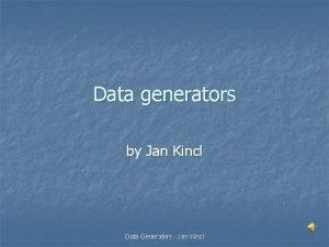 Data generators by Jan Kincl Data Generators Jan