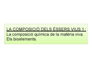 LA COMPOSICI DELS SSERS VIUS 1 La composici