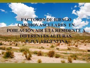 FACTORES DE RIESGO CARDIOVASCULARES EN POBLACIN ADULTA RESIDENTE